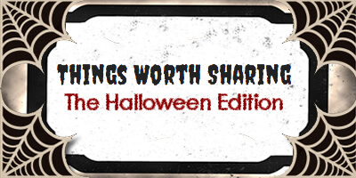 Things Worth Sharing: Halloween Edition