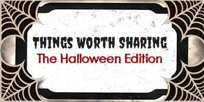 Things Worth Sharing: Halloween Edition