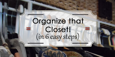 Organize your Closet in 6 Easy Steps!