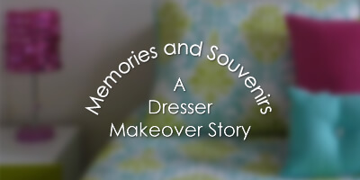 Memories and Souvenirs: A Dresser Makeover Story