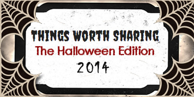 Things Worth Sharing – Halloween 2014