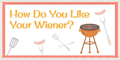 How Do You Like Your Wiener?